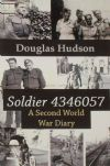 Soldier 4346057 - A Second World War Diary, by Douglas Hudson